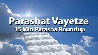 Parashat Vayetze in 15 Minutes