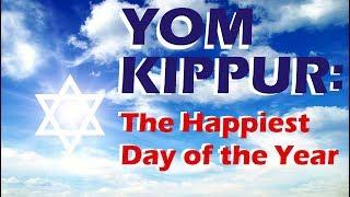 Yom Kippur - The Happiest Day of the Year