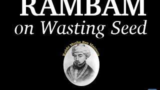 Rambam's Secret Advice To Stop Addiction of Wasting Seed