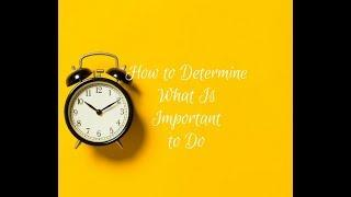 How to Determine What is Important to Do