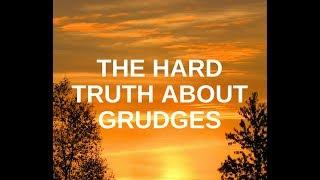 The Hard Truth About Grudges