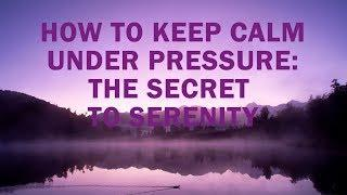 How to Keep Calm Under Pressure