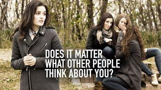 Does it Matter What People Think About You?