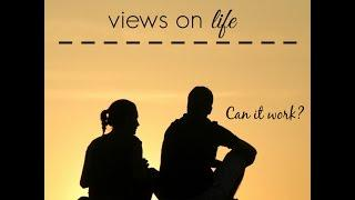 We Have Different Views on Life-Can it Work?