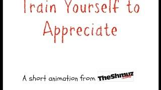 Train Yourself to Appreciate