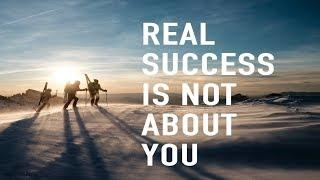 Real Success Isn't About You