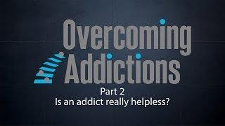 Is an addict really helpless?