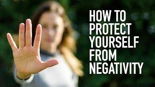 How to Protect Yourself from Negativity