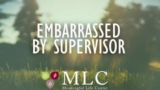 Embarrassed By Supervisor