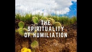 The Spirituality of Humiliation
